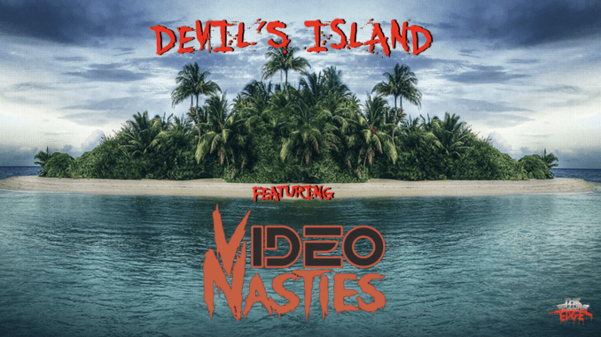 DEVIL'S ISLAND featuring Video Nasties