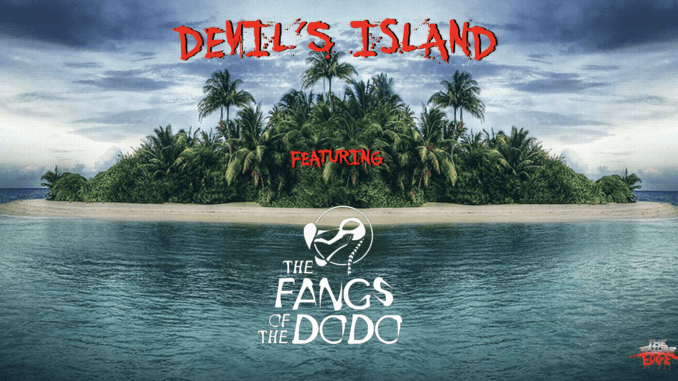 DEVIL'S ISLAND featuring The Fangs Of The Dodo