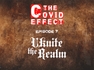 THE COVID EFFECT - Episode 7. Uknite The Realm