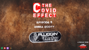 THE COVID EFFECT - Episode 8. Emma Scott, Pluggin' Baby