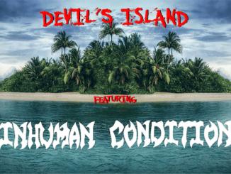 DEVIL'S ISLAND featuring Inhuman Condition